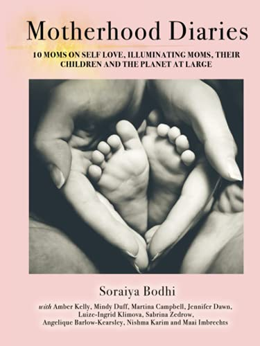 Motherhood Diaries: 10 Moms on Self-Love, Illuminating Moms, Their Children and the Planet at Large