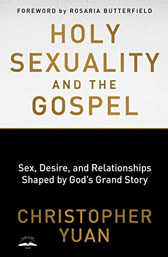 Compare Textbook Prices for Holy Sexuality and the Gospel: Sex, Desire, and Relationships Shaped by God's Grand Story  ISBN 9780735290914 by Yuan, Christopher,Butterfield, Rosaria