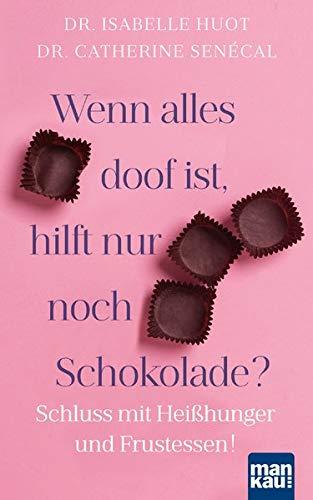 Wenn alles doof ist, hilft nur noch Schokolade?: Schluss mit Heißhunger und Frustessen!