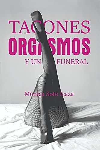 Tacones, orgasmos y un funeral de Mónica Soto Icaza