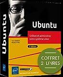 Ubuntu - Coffret de 2 livres - Utilisez et administrez votre système Linux (2e édition)