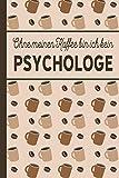 Ohne meinen Kaffee bin ich kein Psychologe: blanko A5 Notizbuch liniert mit über 100 Seiten - Kaffeemotiv Softcover für Psychologen