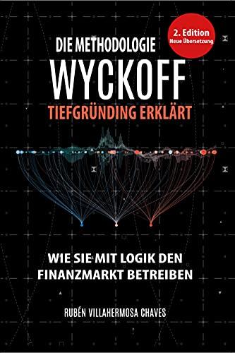 Die Methodologie Wyckoff tiefgründig erklärt (Trading und Investitionskurs: Fortgeschrittene Technische Analyse 1)