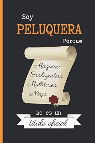 SOY PELUQUERA PORQUE MÁQUINA TRABAJADORA MULTITAREA NINJA NO ES UN TÍTULO OFICIAL:...