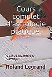Cours complet d'astrologie pratique: Selon ABLAS