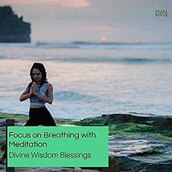 Focus On Breathing With Meditation - Divine Wisdom Blessings