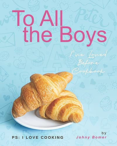 To All the Boys I've Loved Before Cookbook: PS: I Love Cooking