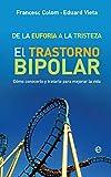 De la euforia a la tristeza: El trastorno bipolar: cómo conocerlo y tratarlo para mejorar la vida