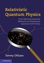 Relativistic Quantum Physics: From Advanced Quantum Mechanics to Introductory Quantum Field Theory (English Edition)
