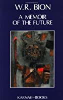 A Memoir of the Future by Wilfred R. Bion(1990-12-31)