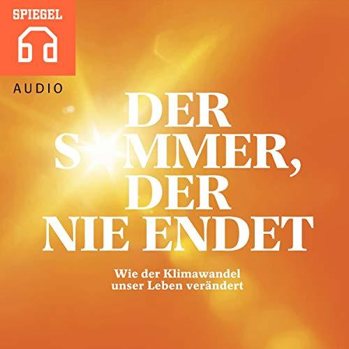 Der Sommer, der nie endet     Wie der Klimawandel bereits heute unser Leben verändert              Autor:                                                                                                                                 DER SPIEGEL                               Sprecher:                                                                                                                                 Deutsche Blindenstudienanstalt e.V.                      Spieldauer: 36 Min.     1 Bewertung     Gesamt 5,0