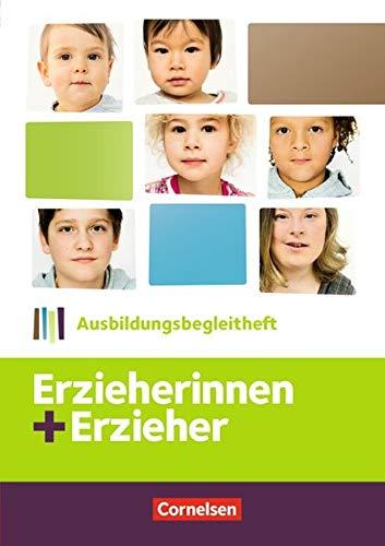 Erzieherinnen + Erzieher: Zu allen Bänden - Ausbildungsbegleitheft: Arbeitsheft (Erzieherinnen + Erzieher / Bisherige Ausgabe)