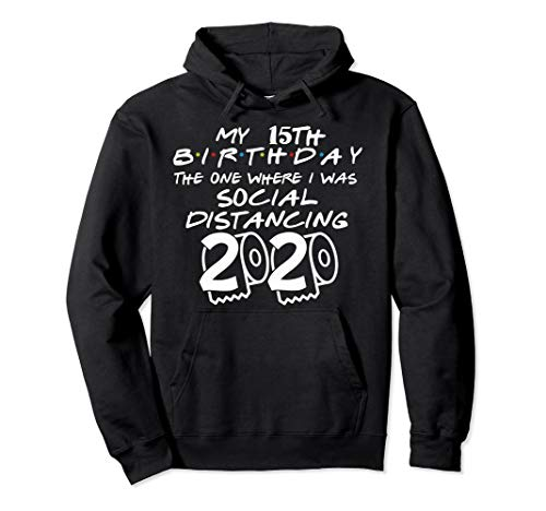 My 15th Birthday The One Where I was Social Distancing 2020 Pullover Hoodie
