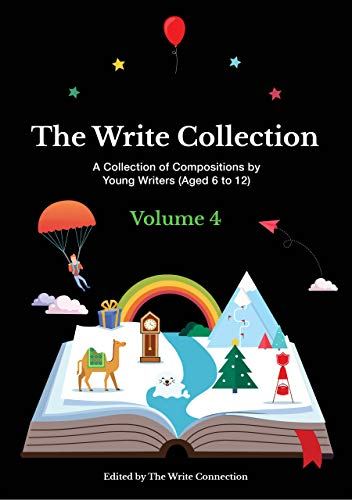 The Write Collection: A Collection of Compositions by Young Writers (Aged 6 to 12) (English Edition)
