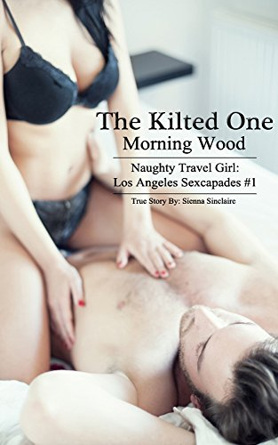 The Kilted One: Morning Wood (Naughty Travel Girl: Los Angeles Sexcapades #1) (English Edition)