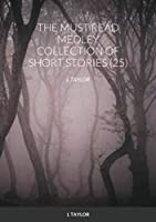 The Must Read Medley Collection of Short Stories (25): L Taylor