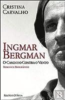 Ingmar Bergman O Caminho contra o Vento (Portuguese Edition)