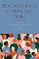 Teaching Race in Perilous Times (Suny Series, Critical Race Studies in Education)