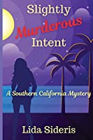 Slightly Murderous Intent: A Southern California Mystery