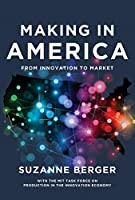Making in America: From Innovation to Market (The MIT Press)