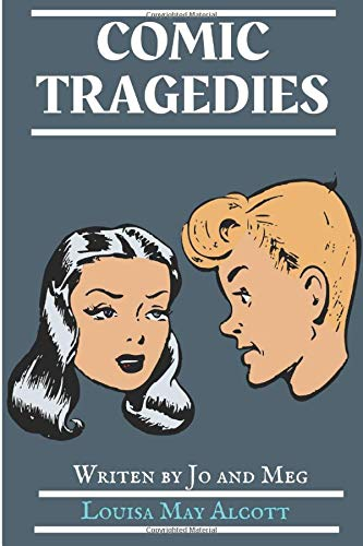 Comic Tragedies: Written by Jo and Meg