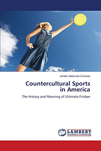 Countercultural Sports in America: The History and Meaning of Ultimate Frisbee