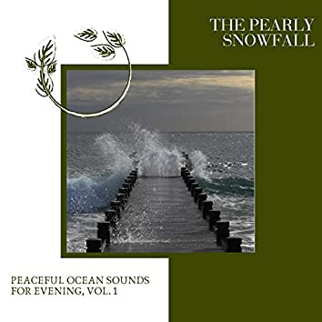 The Pearly Snowfall - Peaceful Ocean Sounds for Evening, Vol. 1