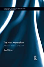 The New Materialism: Althusser, Badiou, and Žižek (Routledge Studies in Social and Political Thought) (English Edition)