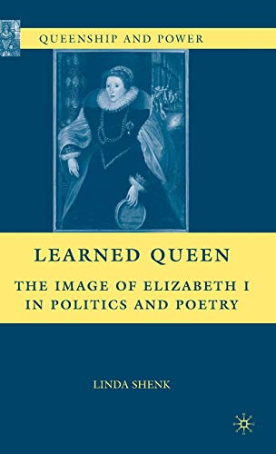 Learned Queen: The Image of Elizabeth I in Politics and Poetry (Queenship and Power)