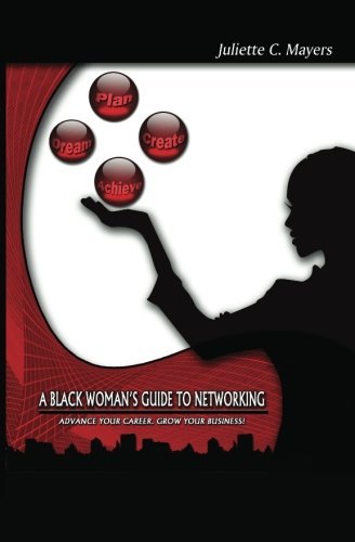 A Black Woman's Guide to Networking: Advance Your Career. Grow Your Business!