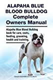 Alapaha Blue Blood Bulldog Complete Owners Manual. Alapaha Blue Blood Bulldog book for care, costs, feeding, grooming, health and training.