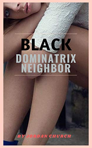 Black Dominatrix Neighbor: A White Woman Gets A Good Deal On An Apartment and Her New Dominant Black Neighbor Gets a Good Deal On Her