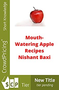 Mouth-Watering Apple Recipes by [NISHANT BAXI]