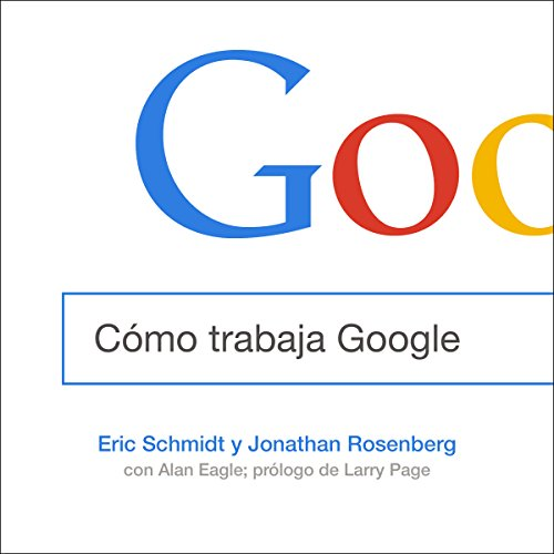 Cómo trabaja Google [How Google Works] audiobook cover art