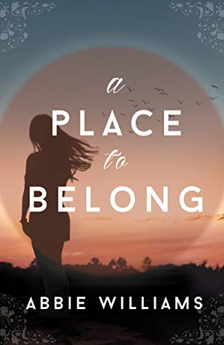 A Place to Belong: A Novel by [Abbie Williams]