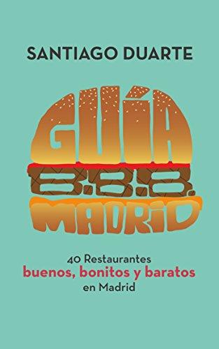 Guía B.B.B. Madrid: 40 restaurantes buenos, bonitos y baratos