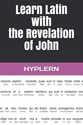 Learn Latin with the Revelation of John: Interlinear Latin to English (Learn Latin with Interlinear Stories for Beginners and Advanced Readers)