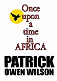 Once Upon A Time In AFRICA (PATRICK OWEN WILSON) (English Edition)
