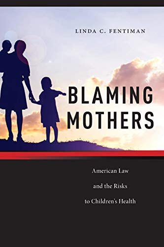 Compare Textbook Prices for Blaming Mothers: American Law and the Risks to Children's Health Families, Law, and Society Reprint Edition ISBN 9781479867189 by Fentiman, Linda C.,Fentiman, Linda C.