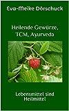 Heilende Gewürze, TCM, Ayurveda: Lebensmittel sind Heilmittel