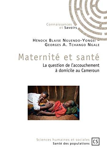 Maternité et santé: La question de l'accouchement à domicile au Cameroun (French Edition)