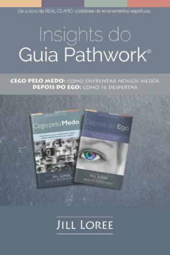 Insights do Guia Pathwork®: CEGO PELO MEDO: Como enfrentar nossos medos // DEPOIS DO EGO: Como se despertar (Portuguese Edition)