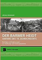 Der Barmer Heidt Anfang des 19. Jahrhunderts: Beitraege und Ergaenzungen zur Siedlungs- und Kulturgeschichte