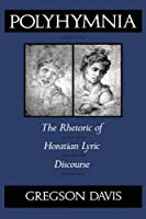 Polyhymnia: The Rhetoric of Horatian Lyric Discourse