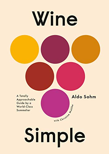 Compare Textbook Prices for Wine Simple: A Totally Approachable Guide from a World-Class Sommelier Illustrated Edition ISBN 9781984824257 by Sohm, Aldo,Muhlke, Christine