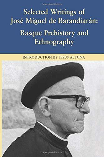 Selected Writings of Jose Miguel De Barandiaran: Basque Prehistory and Ethnography (Center for Basque Studies Basque Classics)