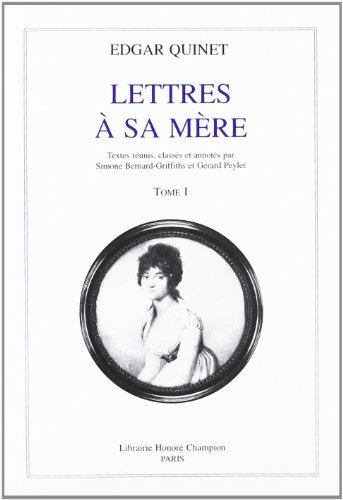 Lettres à sa mère . : T1 (1808-1820 ) (Lettres à sa mère / Edgar Quinet. (1))