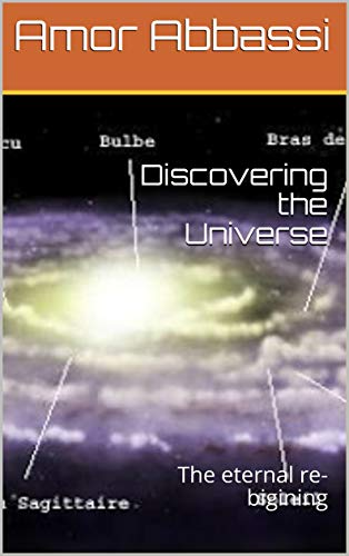 Discovering the Universe: The eternal re-bigining (English Edition)