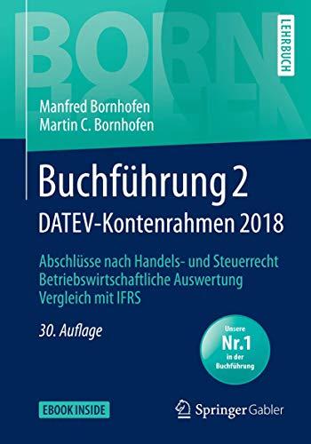Buchführung 2 DATEV-Kontenrahmen 2018: Abschlüsse nach Handels- und Steuerrecht ― Betriebswirtschaftliche Auswertung ― Vergleich mit IFRS (Bornhofen Buchführung 2 LB)