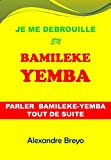 Je me Debrouille en Bamileke-Yemba: Parler Bamileke-Yemba Tout de Suite (Je me Debrouille en Langues d'Afrique) (French Edition)